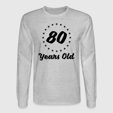 80 Years Old - Men's Long Sleeve T-Shirt