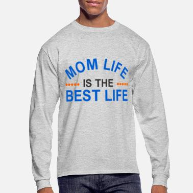 Mom Life Mom Life is The Best Life - Men's Long Sleeve T-Shirt