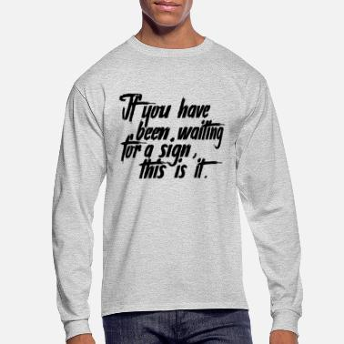 Waiting For A Sign if you have been waiting for a sign - Men's Longsleeve Shirt