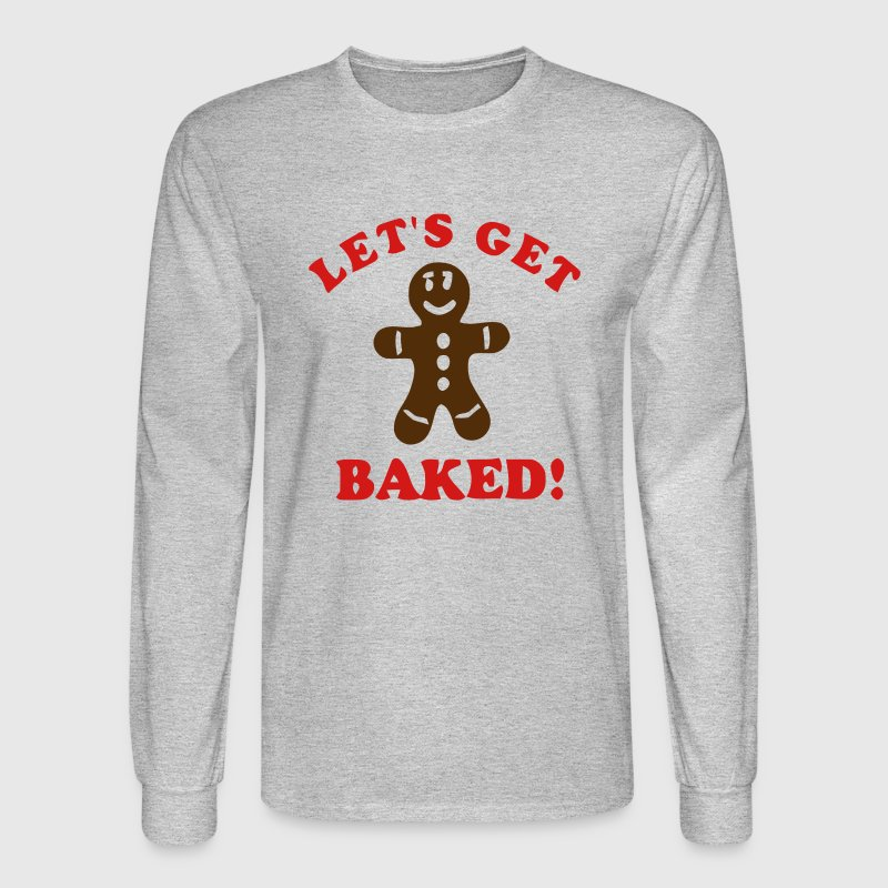 Let's get Baked! - Men's Long Sleeve T-Shirt