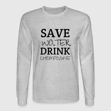 Save Save Water Drink Champagne - Men's Long Sleeve T-Shirt