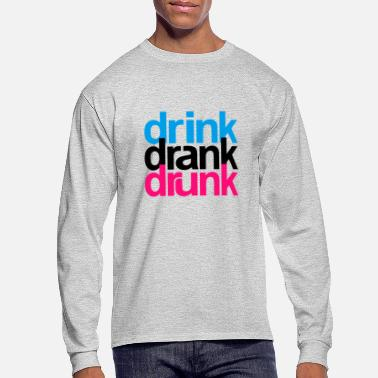 Drink Drank Drunk - Men's Long Sleeve T-Shirt