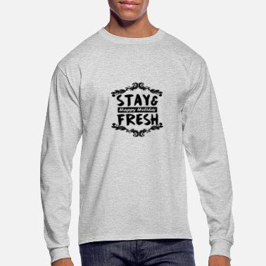 Stay Fresh stay and fresh - Men's Long Sleeve T-Shirt