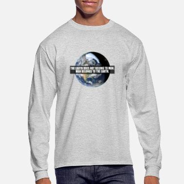 Endangered The Earth does not belong to Man. Man belongs to t - Men's Longsleeve Shirt