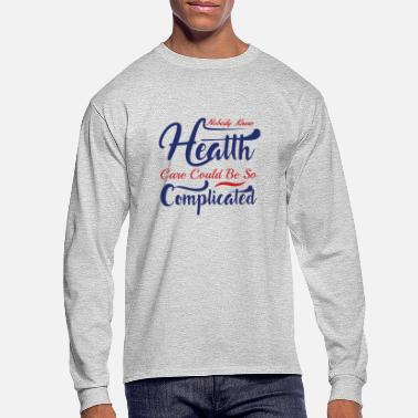 NOBODY KNEW HEATTH CARE COULD BE SO ... - Men's Longsleeve Shirt