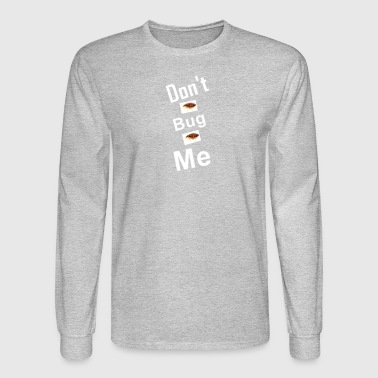 Dont bug me - Men's Long Sleeve T-Shirt