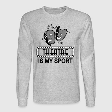 Theatre Is My Sport. - Men's Long Sleeve T-Shirt