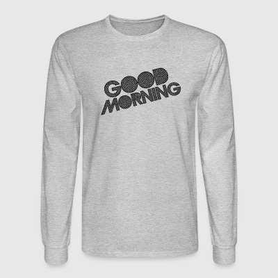 GOOD MORNING - Men's Long Sleeve T-Shirt