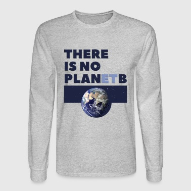 there is no planet B - Men's Long Sleeve T-Shirt