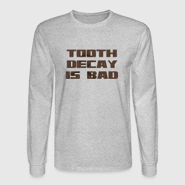 Tooth decay is bad - Men's Long Sleeve T-Shirt