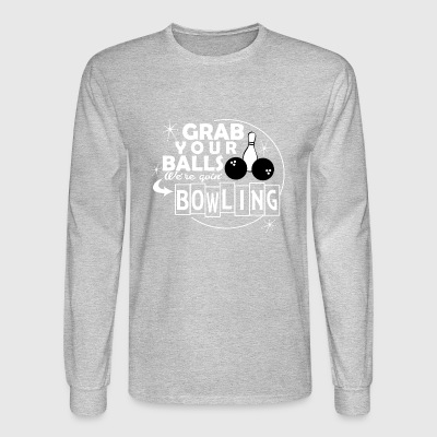 Grab your balls were going bowling. - Men's Long Sleeve T-Shirt
