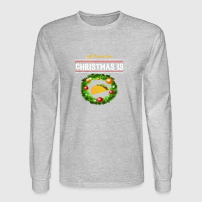 Funny Ugly Sweater All I Want Christmas Taco Shirt - Men's Long Sleeve T-Shirt
