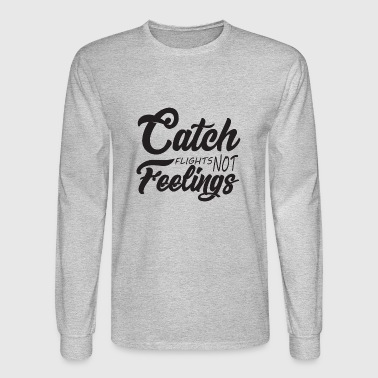 Catch Flights Not Feelings Traveler tee men women - Men's Long Sleeve T-Shirt