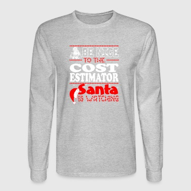 Be Nice To Cost Estimator Santa Watching - Men's Long Sleeve T-Shirt