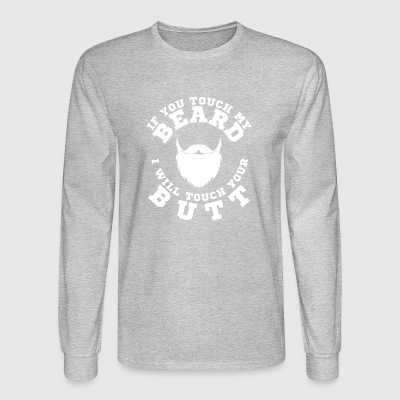 If You Touch My Beard I Will Touch Your Butt - Men's Long Sleeve T-Shirt