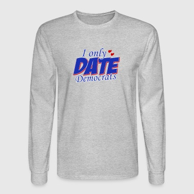 Only date Democrats womens democratic party T Shir - Men's Long Sleeve T-Shirt
