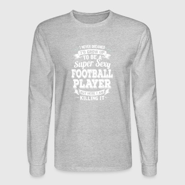 I'D Grow Up To Be A Super Sexy Football Player - Men's Long Sleeve T-Shirt