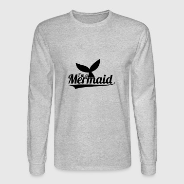 I'm A Mermaid | I Love Mermaids | Aquatic creature - Men's Long Sleeve T-Shirt