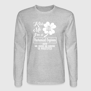 Kiss Me Im Mechanical Engineer Irish Drunk Whatevr - Men's Long Sleeve T-Shirt
