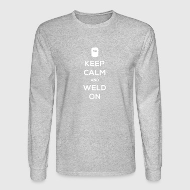 Keep Calm And Weld On | Design For Welders - Men's Long Sleeve T-Shirt