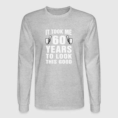 It Took Me 60 Years To Look This Good - Men's Long Sleeve T-Shirt