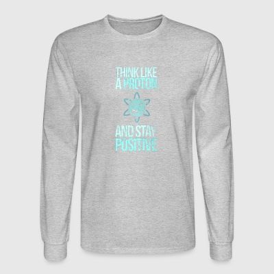 Excuse Me While I Science: Think Like A Proton and - Men's Long Sleeve T-Shirt