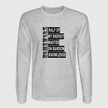 HALF OF MY ENERGY WASTED ON RANDOM KNOWLEDGE - Men's Long Sleeve T-Shirt