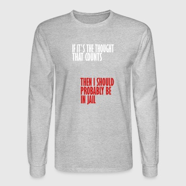 should be in jail - Men's Long Sleeve T-Shirt