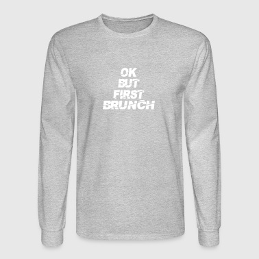 OK But First Brunch - Men's Long Sleeve T-Shirt