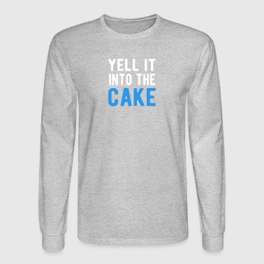 Yell It Into The Cake T-Shirt - Men's Long Sleeve T-Shirt