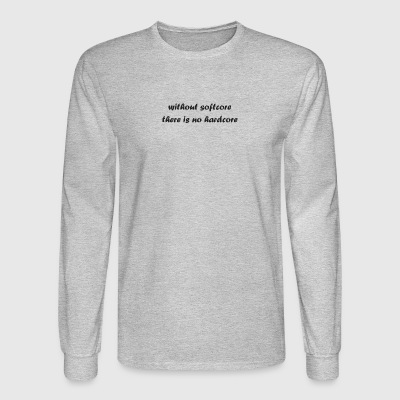 whitout_softcore_there_is_no_hardcore - Men's Long Sleeve T-Shirt