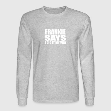 Frankie Says - Men's Long Sleeve T-Shirt