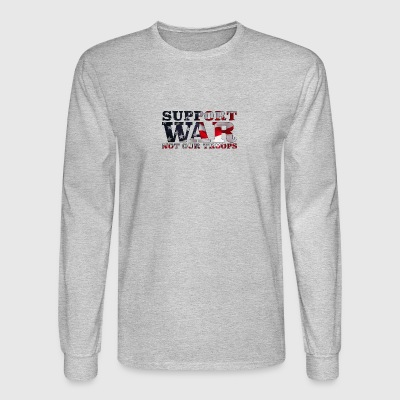 Support War Not Our Troops - Men's Long Sleeve T-Shirt