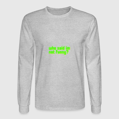 who said im not funny? (Soul Army Merch) - Men's Long Sleeve T-Shirt
