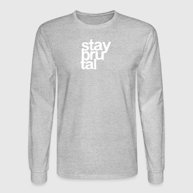 Stay Brutal - Men's Long Sleeve T-Shirt
