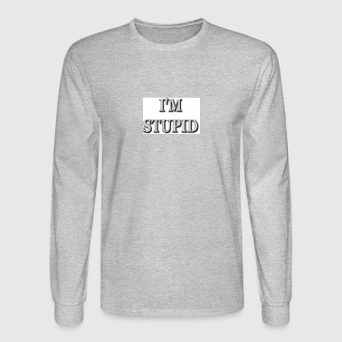 Stupid - Men's Long Sleeve T-Shirt