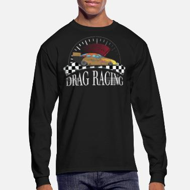 Race Car Driver Funny Car Drag Racing Stock Car Racing - Men's Long Sleeve T-Shirt