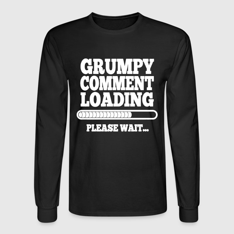 Grumpy Comment Loading - Men's Long Sleeve T-Shirt