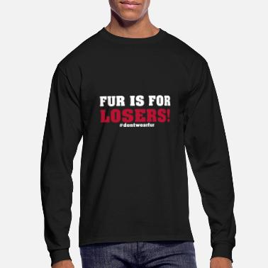 Fur Fur is for Losers | #dontwearfur - Men's Long Sleeve T-Shirt