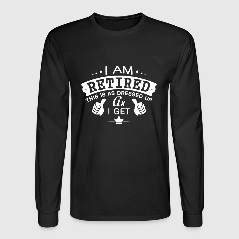 I Am Retired - Men's Long Sleeve T-Shirt