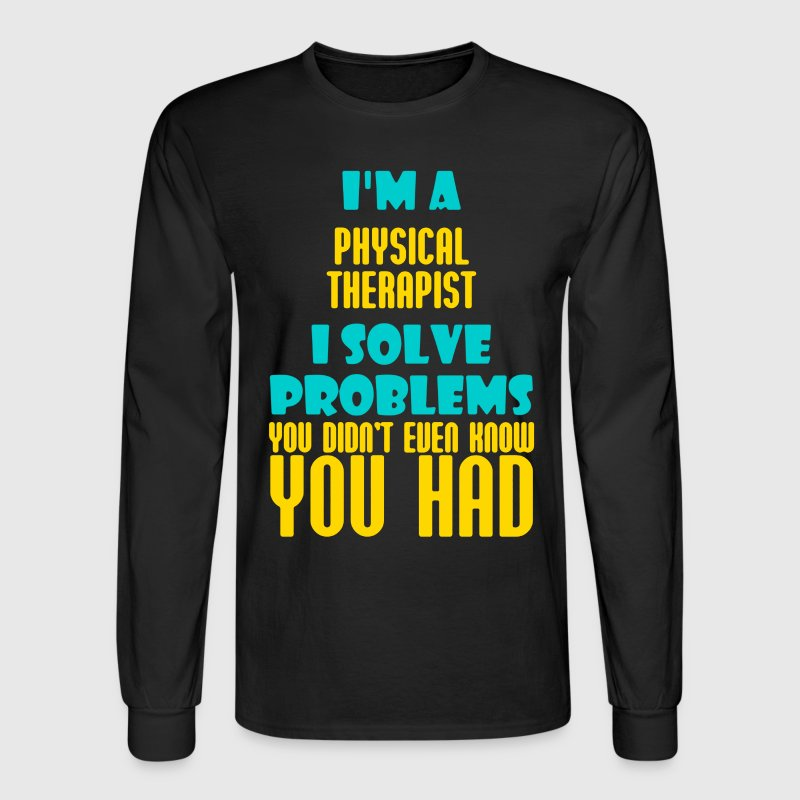 I'm A Physical Therapist - Men's Long Sleeve T-Shirt