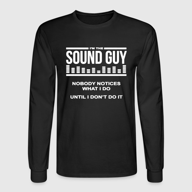 Sound Guy Shirt - Men's Long Sleeve T-Shirt