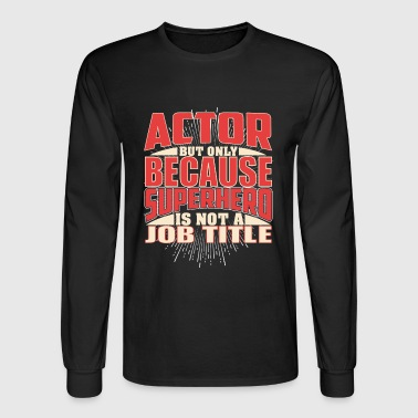 Actor - Men's Long Sleeve T-Shirt