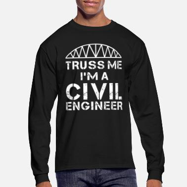 Structural Engineer Truss Me I'm a Civil Engineer - Men's Long Sleeve T-Shirt