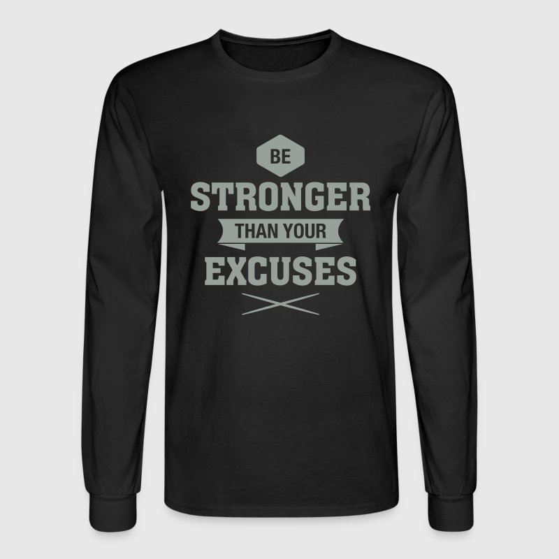 Be Stronger Than Your Excuses - Men's Long Sleeve T-Shirt