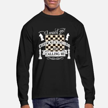 Checkerboard i must go checkerboards are calling chess tactic - Men's Long Sleeve T-Shirt