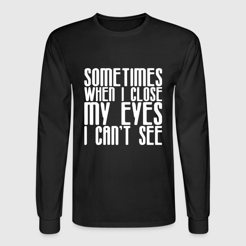 Sometimes When I Close My Eyes I Can't See - Men's Long Sleeve T-Shirt