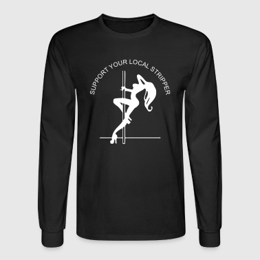 support_your_local_stripper - Men's Long Sleeve T-Shirt