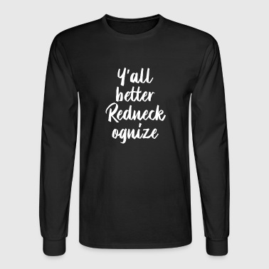 Y'all Better Redneckognize - Men's Long Sleeve T-Shirt
