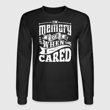 Edgy In Memory of When I Cared hoodie - Men's Long Sleeve T-Shirt